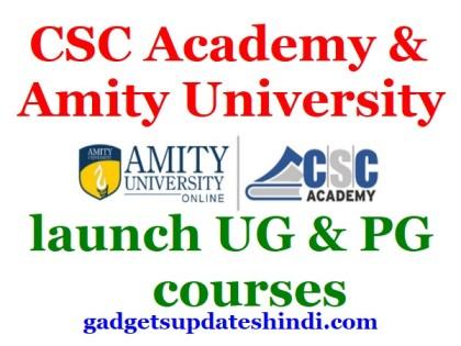 CSC Academy And Amity University launch UG PG courses